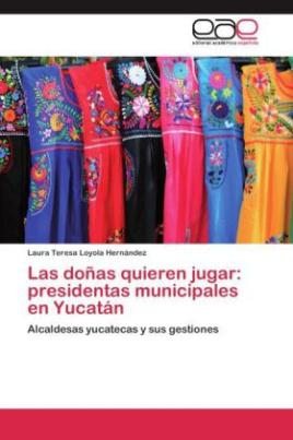 Las doñas quieren jugar: presidentas municipales en Yucatán