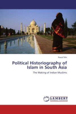 Political Historiography of Islam in South Asia