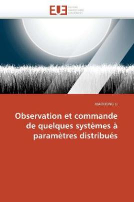 Observation et commande de quelques systèmes à paramètres distribués