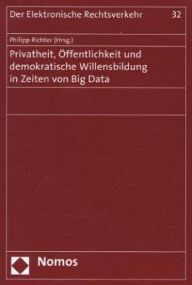 Privatheit, Öffentlichkeit und demokratische Willensbildung in Zeiten von Big Data