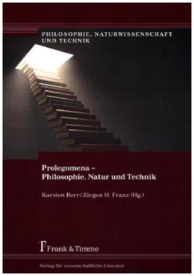 Prolegomena - Philosophie, Natur und Technik