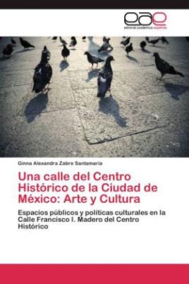 Una calle del Centro Histórico de la Ciudad de México: Arte y Cultura