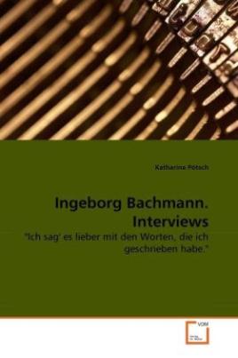 Ingeborg Bachmann. Interviews