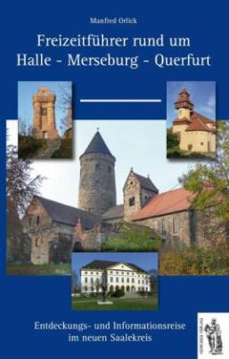 Freizeitführer rund um Halle, Merseburg, Querfurt