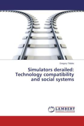 Simulators derailed: Technology compatibility and social systems