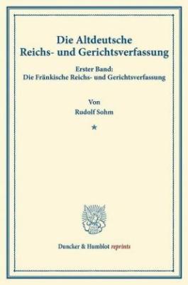 Die Altdeutsche Reichs- und Gerichtsverfassung.